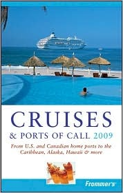 Frommer's Cruises & Ports of Call 2009: From U.S. and Canadian Home Ports to the Caribbean, Alaska, Hawaii & More