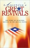 America's Great Revivals: The Story of Spiritual Revival in the United States, 1734-1899