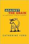 Against the Grain: An Irreverent View of Alberta
