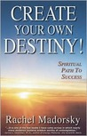 Create Your Own Destiny!: Spiritual Path to Success