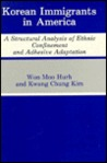 Korean Immigrants in America: A Structural Analysis of Ethnic Confinement and Adhesive Adaptation