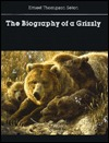 The Biography of a Grizzly by Ernest Thompson Seton