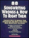 88 Songwriting Wrongs and How to Right Them: Concrete Ways to Improve Your Songwriting and Make Your Songs More Marketable