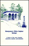 Montgomery White Sulphur Springs: A History of the Resort, Hospital, Cemeteries, Markers, and Monument