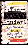 The Savvy Student:: Getting Better Grades Without Working Harder Or Being Smarter