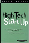 High Tech Start-up: The Complete How-to Handbook for Creating Successful New High Tech Companies