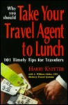 Why You Should Take Your Travel Agent to Lunch: 101 Timely Tips for Travelers