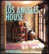 The Los Angeles House: Decoration and Design in America's 20th-Century City