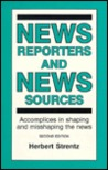 News Reporters and News Sources: Accomplices in Shaping and Misshaping the News