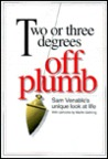 Two or Three Degrees Off Plumb: Sam Venable's Unique Look at Life