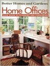 Home Offices: Your Guide to Planning and Furnishing (Better Homes and Gardens)