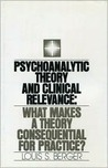 Psychoanalytic Theory and Clinical Relevance: What Makes a Theory Consequential for Practice?
