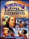 The Ben Franklin Book of Easy and Incredible Experiments by Franklin Institute