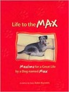 Life to the Max: Maxims for a Great Life by a Dog Named Max