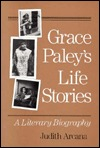 Grace Paley's Life Stories: A LITERARY BIOGRAPHY