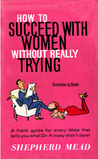 How To Succeed With Women Without Really Trying: The Dastard's Guide To The Birds And Bees