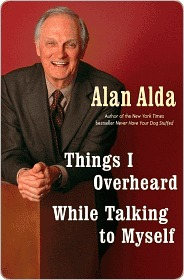 Things I Overheard While Talking to Myself Things I Overheard... by Alan Alda