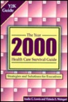 The Year 2000 Health Care Survival Guide: Strategies and Solutions for Executives