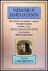 The Memoir of James Jackson, the Attentive and Obedient Scholar, Who Died in Boston, October 31, 1833, Aged Six Years and Eleven Months: ,