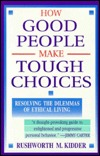 How Good People Make Tough Choices by Rushworth Kidder