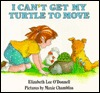 I Can't Get My Turtle to Move by Elizabeth Lee O'Donnell