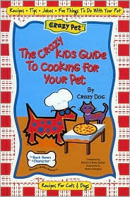 The Crazy Kids Guide to Cooking for Your Pet