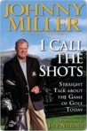 I Call the Shots: Straight Talk about the Game of Golf Today