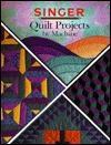 Quilt Projects By Machine by Singer Sewing Company