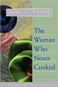 The Woman Who Never Cooked by Mary L. Tabor