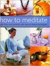 How to Meditate: Gain Focus and Serenity with Easy-to-Follow Techniques