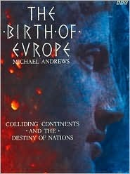 Birth of Europe: Colliding Continents and the Destiny of Nations