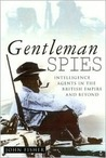 Gentleman Spies: Intelligence Agents in the British Empire and Beyond
