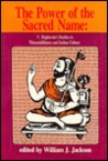 The Power of the Sacred Name: V. Raghavan's Studies in Namasiddhanta and Indian Culture (Studies in Indian Tradition, No 4)