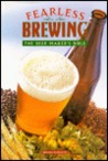 Fearless Brewing: The Beermaker's Bible