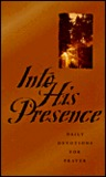 Into His Presence: Daily Devotions for Prayer
