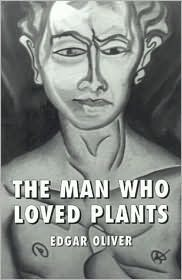 The Man Who Loved Plants by Edgar Oliver