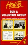 How to Run a Voluntary Group: A Guide to Successful Organisation & Management