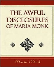 The Awful Disclosures of Maria Monk