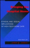 Bringing the Hospital Home: Ethical and Social Implications of High-Tech Home Care