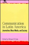 Communication in Latin America: Journalism, Mass Media, and Society