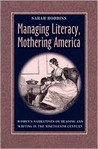 Managing Literacy Mothering America: Womens Narratives On Reading And Writing