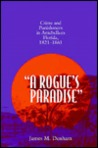 A Rogue's Paradise: Crime and Punishment in Antebellum Florida, 1821-1861