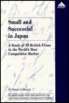 Small And Successful In Japan: A Study Of 30 British Firms In The World's Most Competitive Market (Jets)