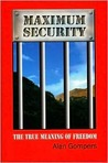 Maximum Security: The True Meaning of Freedom
