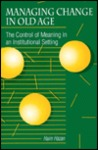 Managing Change/Old Age: The Control of Meaning in an Institutional Setting