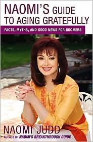 Naomi's Guide to Aging Gratefully by Naomi Judd