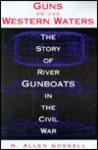 Guns on the Western Waters: The Story of River Gunboats in the Civil War