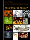 How Was It Done? The story of human ingenuity through the ages