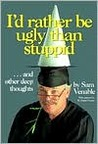 I'D Rather Be Ugly Than Stuppid: And Other Deep Thoughts