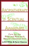 Aromatherapy for Scentual Awareness by Karen  Downes